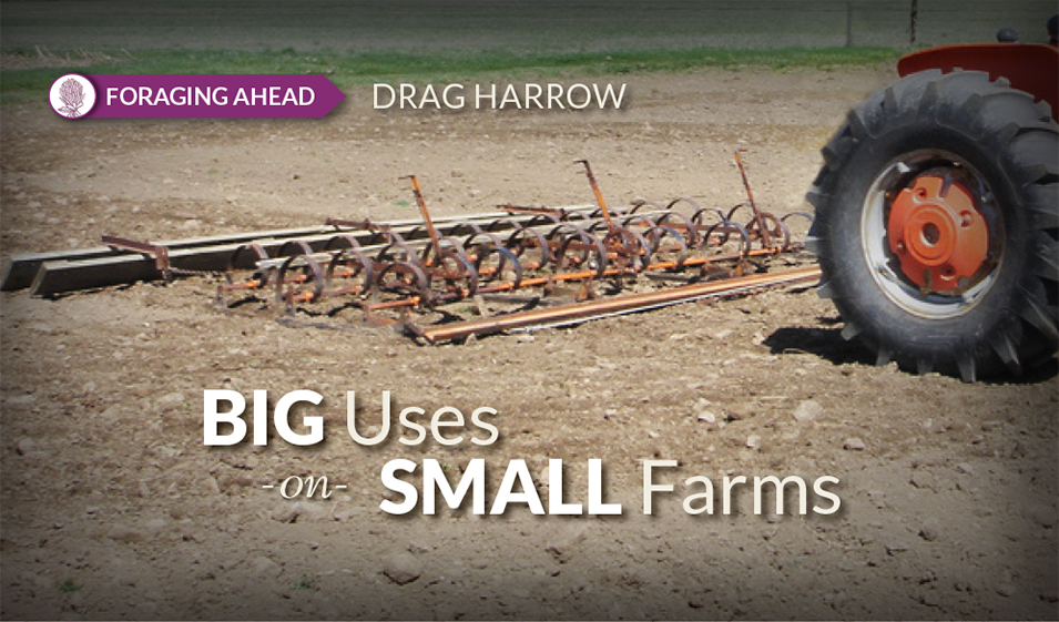 Drag Harrows: Big uses on small properties